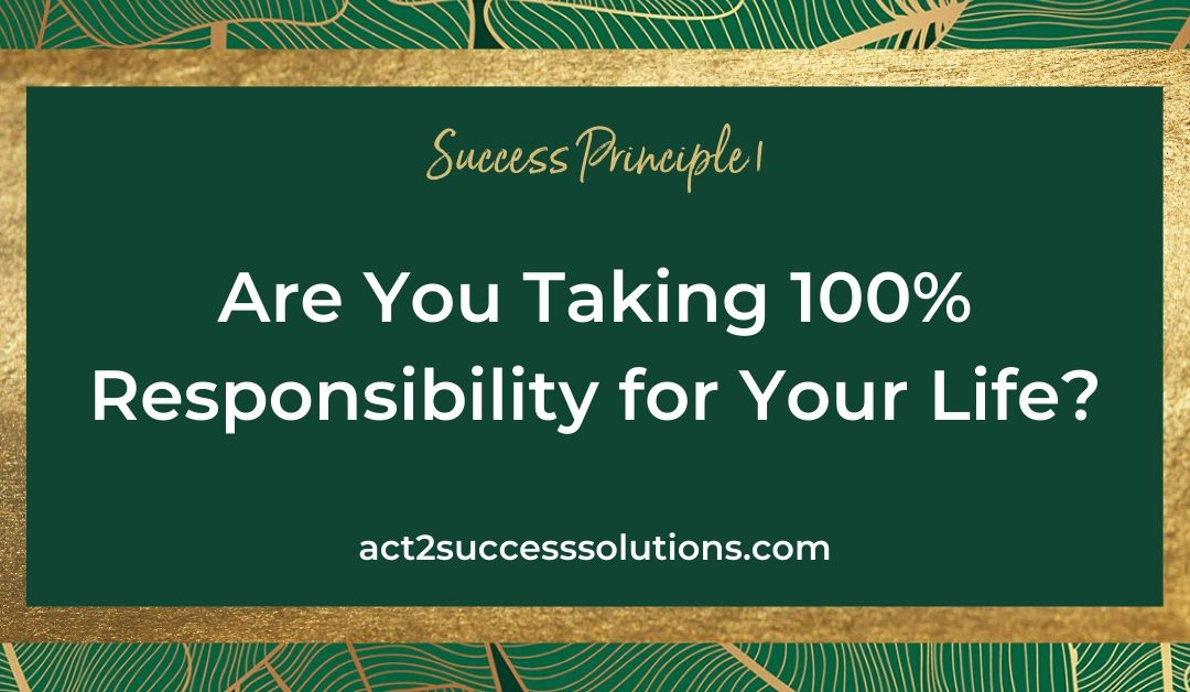 Are You Taking 100% Responsibility for Your Life?